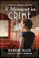 A Moment In Crime: A Santa Fe Revival Mystery