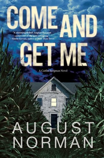 Come And Get Me: A Caitlin Bergman Novel by August Norman