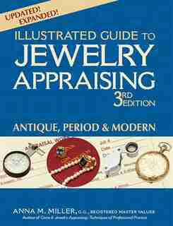 Illustrated Guide To Jewelry Appraising (3rd Edition): Antique, Period & Modern by Anna M. Miller