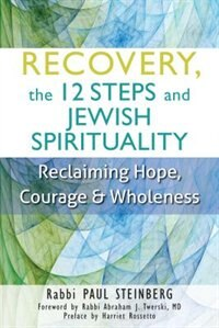 Recovery, the 12 Steps and Jewish Spirituality: Reclaiming Hope, Courage & Wholeness