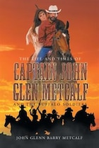 The Life and Times of Captain John Glen Metcalf and the Buffalo Soldiers