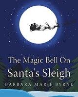 The Magic Bell On Santa's Sleigh