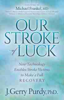 Our Stroke Of Luck: New Technology Enables Stroke Victims To Make A Full Recovery by J. Gerry Purdy