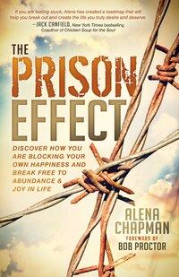 The Prison Effect: Discover How You Are Blocking Your Own Happiness And Break Free To Abundance And…