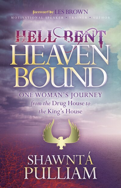 Hell Bent, Heaven Bound: One Woman's Journey From The Drug House To The King's House by Shawnta' Pulliam