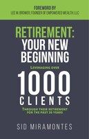 Book Retirement: Your New Beginning: Leveraging Over 1000 Clients Through Their Retirement For The Past… by Sid Miramontes