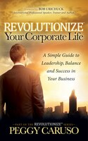 Revolutionize Your Corporate Life: A Simple Guide To Leadership, Balance, And Success In Your…