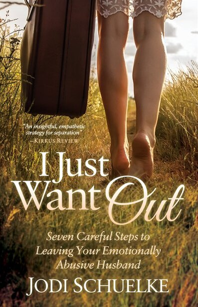 I Just Want Out: Seven Careful Steps To Leaving Your Emotionally Abusive Husband by Jodi Schuelke