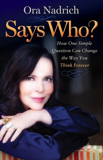 Says Who?: How One Simple Question Can Change The Way You Think Forever by Ora Nadrich