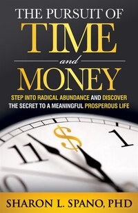 The Pursuit Of Time And Money: Step Into Radical Abundance And Discover The Secret To A Meaningful…