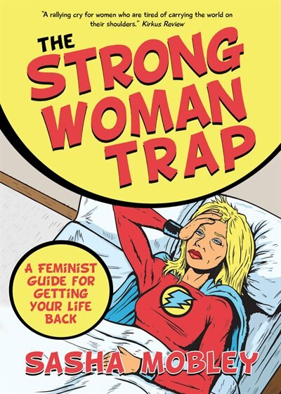 The Strong Woman Trap: A Feminist Guide For Getting Your Life Back by Sasha Mobley