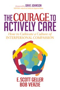 The Courage To Actively Care: Cultivating A Culture Of Interpersonal Compassion