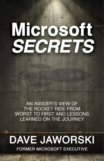 Microsoft Secrets: An Insider's View Of The Rocket Ride From Worst To First And Lessons Learned On The Journey by Dave Jaworski