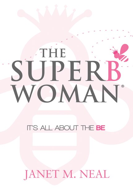 The Superbwoman: It's All About The Be by Janet M. Neal