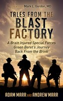 Tales From The Blast Factory: A Brain Injured Special Forces Green Beret's Journey Back From The…