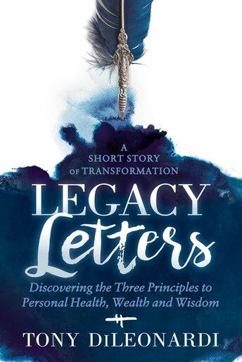 Legacy Letters: - A Novel - A Short Story Of Transformation by Tony Dileonardi