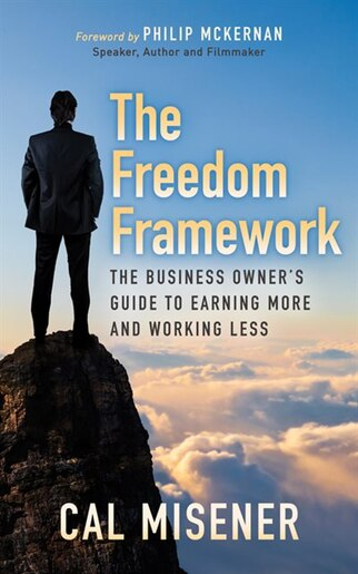 The Freedom Framework: The Business Owner's Guide To Earning More And Working Less de Cal Misener