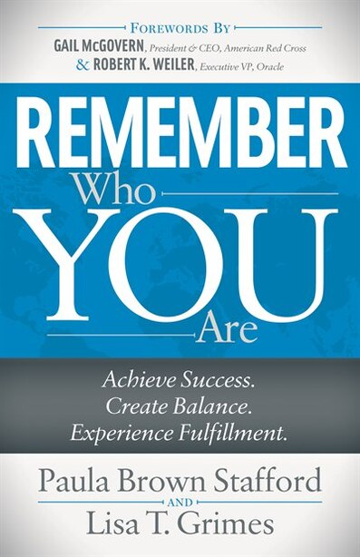 Remember Who You Are: Achieve Success. Create Balance. Experience Fulfillment. by Paula Brown Stafford