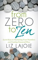 From Zero To Zen: Secret Keys To Nurturing Your Numbers And Finding Financial Flow