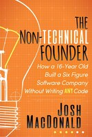 The Non-technical Founder: How A 16-year Old Built A Six Figure Software Company Without Writing…
