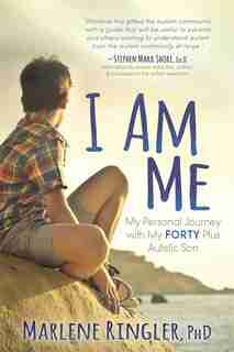 I Am Me: My Personal Journey With My Forty Plus Autistic Son by Marlene Ringler