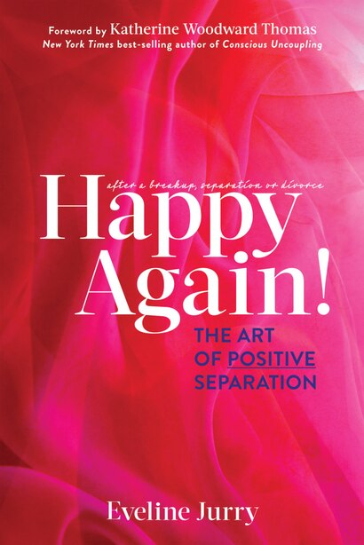 Happy Again: The Art Of Positive Separation by Eveline Jurry