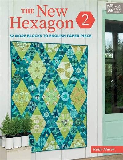 The New Hexagon 2: 52 More Blocks To English Paper Piece by Katja Marek