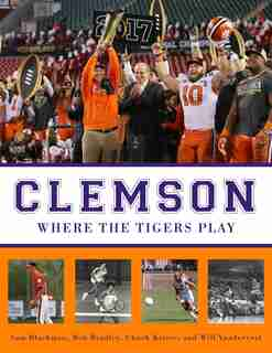 Clemson: Where the Tigers Play by Sam Blackman