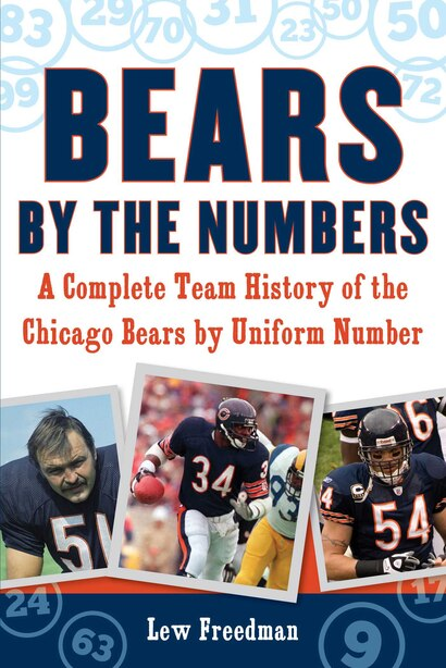 Bears By The Numbers: A Complete Team History Of The Chicago Bears By Uniform Number by Lew Freedman