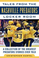 Tales From The Nashville Predators Locker Room: A Collection Of The Greatest Predators Stories Ever…