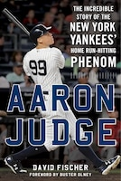Aaron Judge: The Incredible Story Of The New York Yankees' Home Run-hitting Phenom