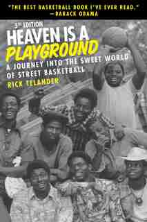 Heaven Is A Playground: A Journey Into The Sweet World Of Street Basketball by Rick Telander