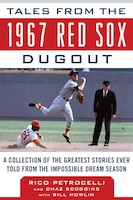 Tales From The 1967 Red Sox Dugout: A Collection Of The Greatest Stories Ever Told From The…