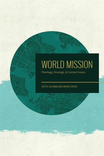 World Mission: Theology, Strategy, And Current Issues by Scott N. Callaham