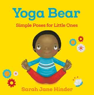 Yoga Bear: Simple Poses For Little Ones by Sarah Jane Hinder