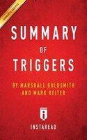 Summary of Triggers: by Marshall Goldsmith and Mark Reiter  Includes Analysis