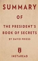 Summary of The President's Book of Secrets: by David Priess  Includes Analysis