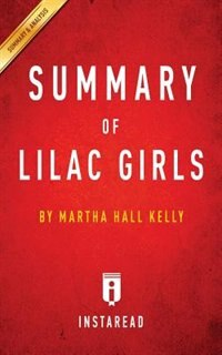 Summary of Lilac Girls by Martha Hall Kelly  Includes Analysis by Instaread Summaries