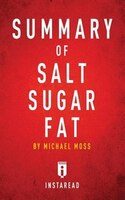 Summary of Salt Sugar Fat: by Michael Moss  Includes Analysis