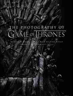 The Photography Of Game Of Thrones, The Official Photo Book Of Season 1 To Season 8 by Helen Sloan