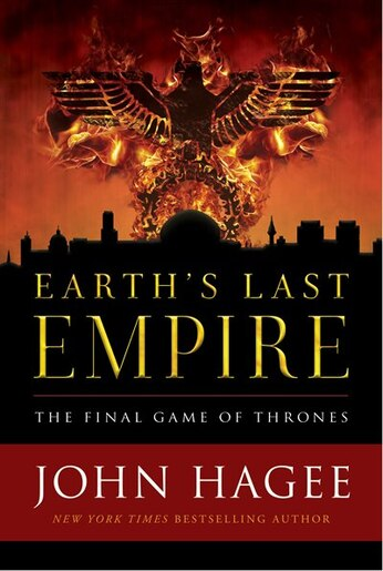 Earth's Last Empire: The Final Game Of Thrones by John Hagee