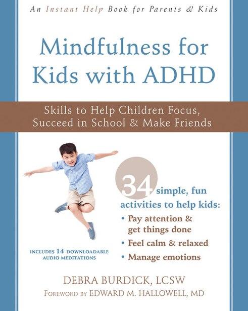 Mindfulness For Kids With Adhd: Skills To Help Children Focus, Succeed In School, And Make Friends de Debra Burdick