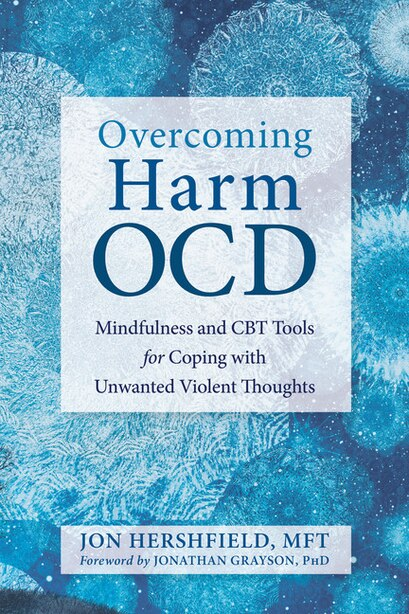 Overcoming Harm Ocd: Mindfulness And Cbt Tools For Coping With Unwanted Violent Thoughts by Jon Hershfield