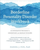 The Borderline Personality Disorder Workbook: An Integrative Program To Understand And Manage Your…