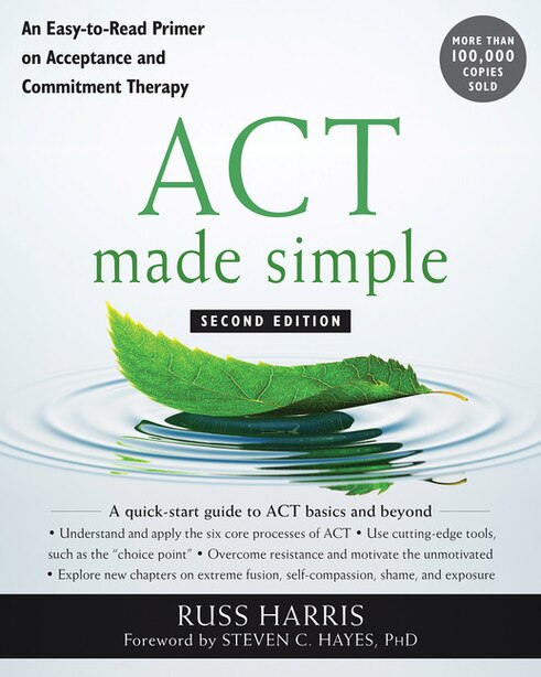 Act Made Simple: An Easy-to-read Primer On Acceptance And Commitment Therapy by Russ Harris