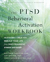 The Ptsd Behavioral Activation Workbook: Activities To Help You Rebuild Your Life From Post…