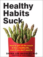 Healthy Habits Suck: How To Get Off The Couch And Live A Healthy Life. . .  Even If You Don't Want…