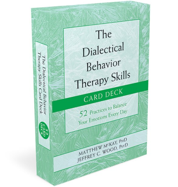 The Dialectical Behavior Therapy Skills Card Deck: 52 Practices To Balance Your Emotions Every Day by Matthew McKay