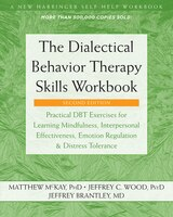 The Dialectical Behavior Therapy Skills Workbook: Practical Dbt Exercises For Learning Mindfulness…