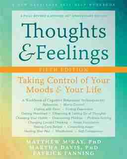 Thoughts And Feelings: Taking Control Of Your Moods And Your Life by Matthew McKay